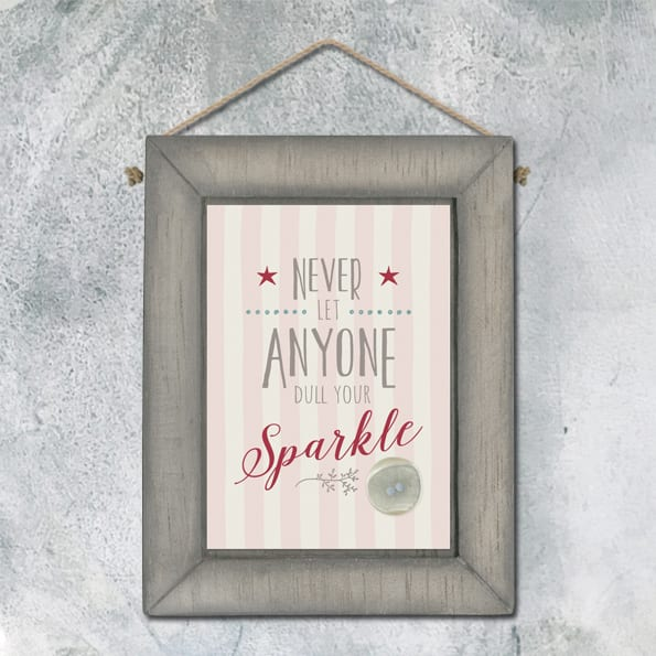 389 –Grey frame pic-Never let anyone dull sparkle
