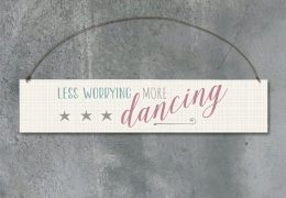 Wood sign-Less worrying, more dancing