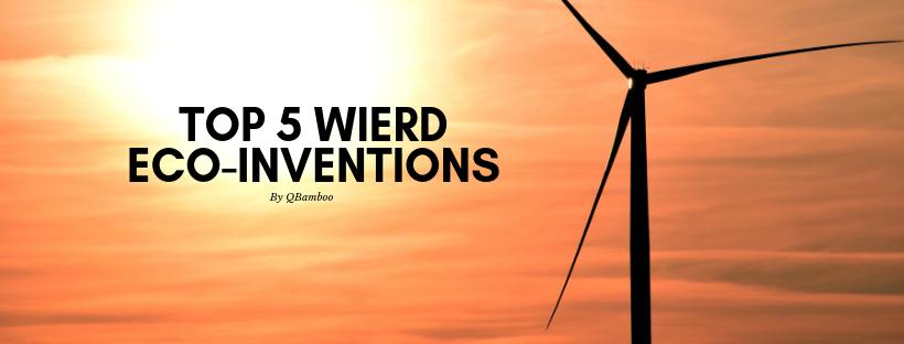 Top 5 Wierd Eco-Inventions